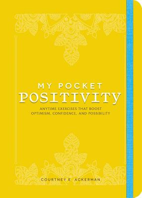 My Pocket Positivity: Anytime Exercises That Boost Optimism, Confidence, and Possibility