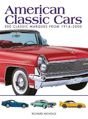 American Classic Cars: 300 Classic Marques from 1914-2000