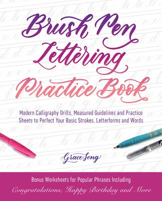 Brush Pen Lettering Practice Book: Modern Calligraphy Drills, Measured Guidelines and Practice Sheets to Perfect Your Basic Stro