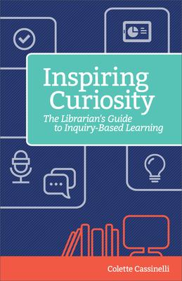 Inspiring Curiosity: A Librarian's Guide to Inquiry-Based Learning