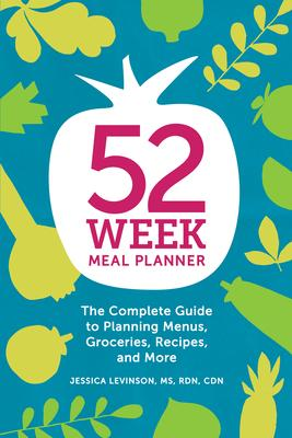 52 Week Meal Planner: The Complete Guide to Planning Menus, Groceries, Recipes, and More