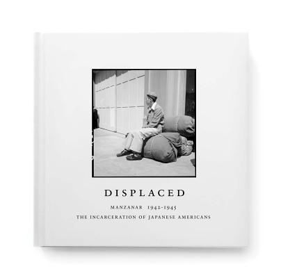 Displaced: Manzanar 1942–1945: the Incarceration of Japanese Americans