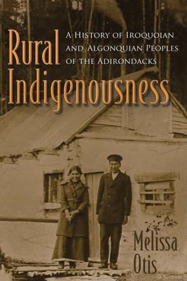 Rural Indigenousness: A History of Iroquoian and Algonquian Peoples of the Adirondacks