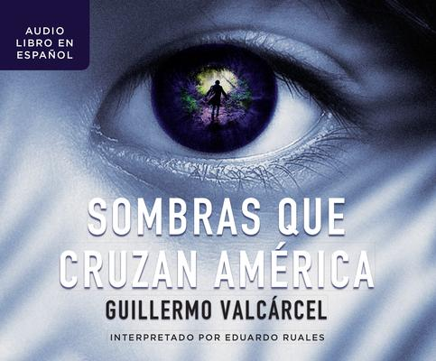 Sombras que cruzan América / Shadows that cross America