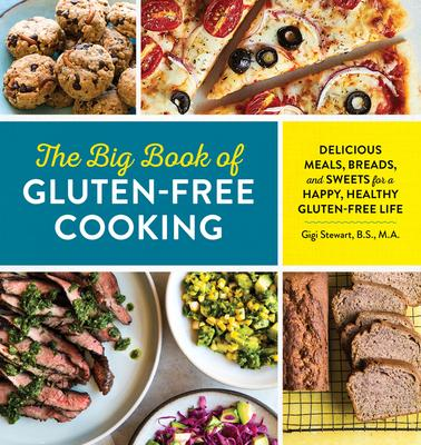 The Big Book of Gluten-Free Cooking: Delicious Meals, Breads, and Sweets for a Happy, Healthy Gluten-Free Life