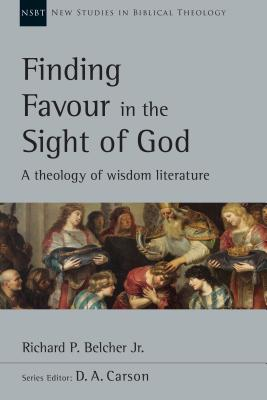 Finding Favour in the Sight of God: A Theology of Wisdom Literature