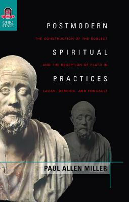 Postmodern Spiritual Practices: The Construction of the Subject and the Reception of Plato in Lacan, Derrida, and Foucault
