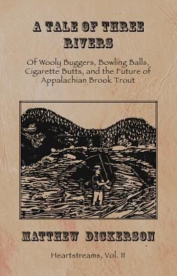 A Tale of Three Rivers: Of Wooly Buggers, Bowling Balls, Cigarette Butts, and the Future of Appalachian Brook Trout