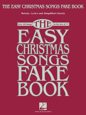 The Easy Christmas Songs Fake Book: Over 100 Songs in the Key of C