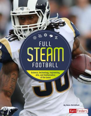 Full STEAM Football: Science, Technology, Engineering, Arts, and Mathematics of the Game