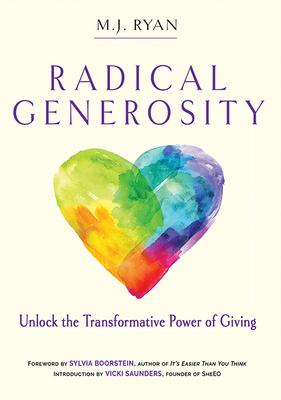 Radical Generosity: Unlock the Transformative Power of Giving