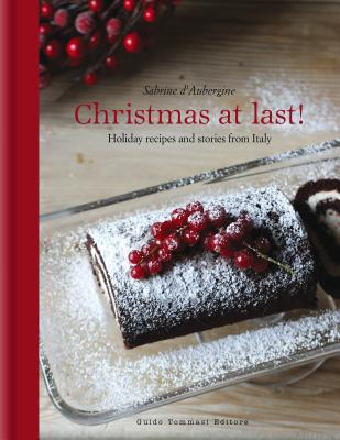 Christmas at Last!: Holiday Recipes and Stories from Italy
