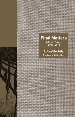 Final Matters: Selected Poems 2004-2010