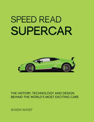 Speed Read Supercar: The History, Technology and Design Behind the World's Most Exciting Cars