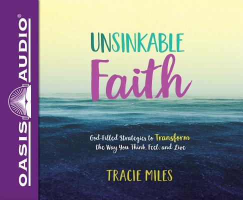 Unsinkable Faith: God-Filled Strategies to Transform the Way You Think, Feel, and Live, Library Edition