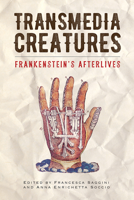Transmedia Creatures: Frankenstein's Afterlives