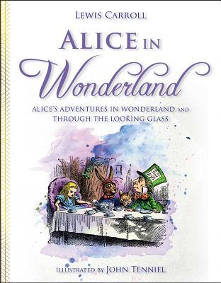 Alice in Wonderland: Alice's Adventures in Wonderland and Through the Looking Glass