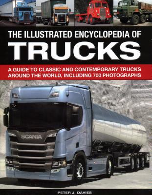 The Illustrated Encyclopedia of Trucks: A Guide to Classic and Contemporary Trucks Around the World, Including 700 Photographs