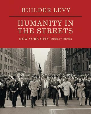 Builder Levy: Humanity in the Streets: New York City 1960s–1980s