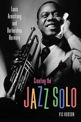 Creating the Jazz Solo: Louis Armstrong and Barbershop Harmony