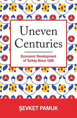 Uneven Centuries: Economic Development of Turkey Since 1820