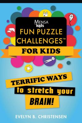 Mensa for Kids Fun Puzzle Challenges: Terrific Ways to Stretch Your Brain!
