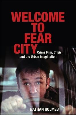 Welcome to Fear City: Crime Film, Crisis, and the Urban Imagination