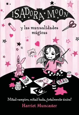 Isadora Moon y las manualidades mágicas / Isadora Moon and the Magic Crafts