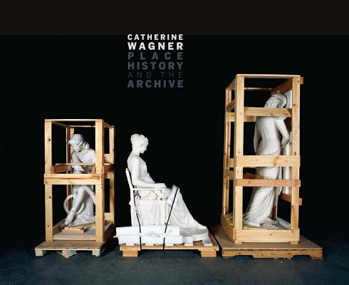 Catherine Wagner: Place History and the Archive