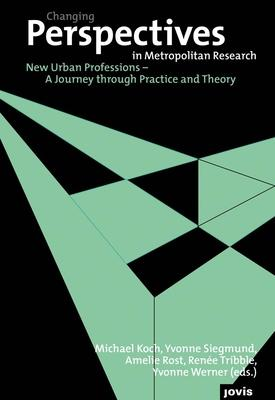 Changing Perspectives in Metropolitan Research 5: New Urban Professions - A Journey Through Practice and Theory