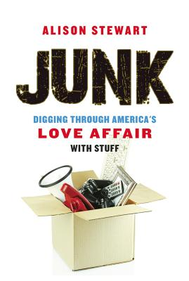Junk: Digging Through America's Love Affair With Stuff