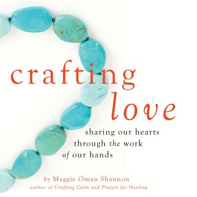 Crafting Love: Sharing Our Hearts Through the Work of Our Hands