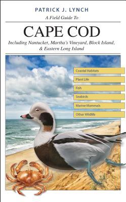 A Field Guide to Cape Cod: Including Nantucket, Martha's Vineyard, Block Island, & Eastern Long Island