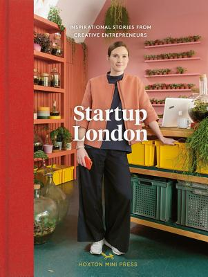 Startup London: Inspirational Stories from Creative Entrepreneurs