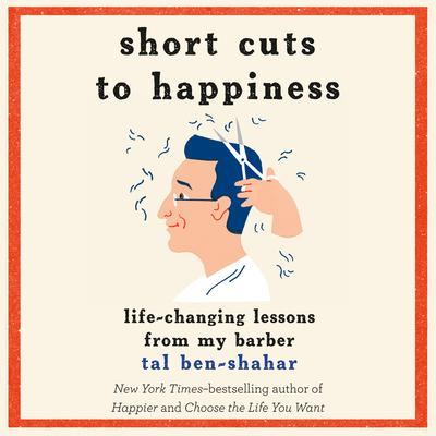 Short Cuts to Happiness: Life-Changing Lessons from My Barber