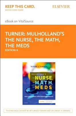 Mulholland's The Nurse, The Math, The Meds Elsevier Ebook on VitalSource Access Code: Drug Calculations Using Dimensional Analys