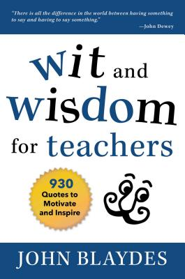 The Wit and Wisdom for Teachers: 930 Quotes to Motivate and Inspire