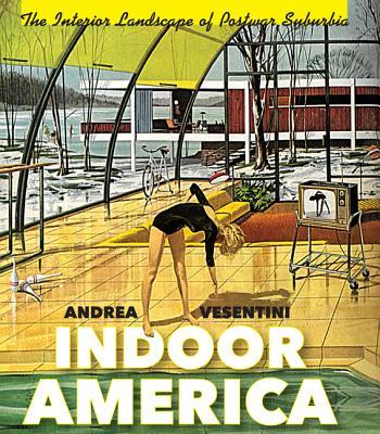 Indoor America: The Interior Landscape of Postwar Suburbia