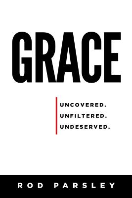 Grace: Uncovered. Unfiltered. Undeserved.