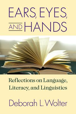 Ears, Eyes, and Hands: Reflections on Language, Literacy, and Linguistics