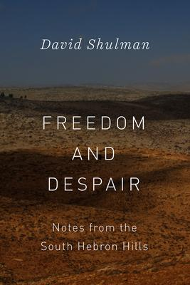 Freedom and Despair: Notes from the South Hebron Hills