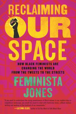 Reclaiming Our Space: How Black Feminists Are Changing the World from the Tweets to the Streets