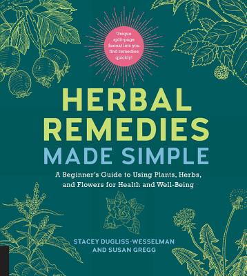 Herbal Remedies Made Simple: A Beginner's Guide to Using Plants, Herbs, and Flowers for Health and Well-being
