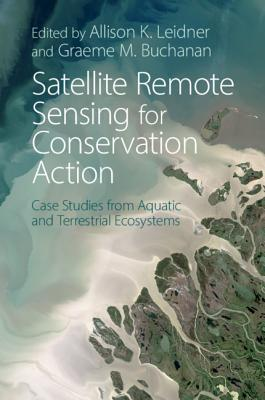 Satellite Remote Sensing for Conservation Action: Case Studies from Aquatic and Terrestrial Ecosystems