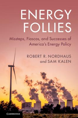 Energy Follies: Missteps, Fiascos, and Successes of America's Energy Policy