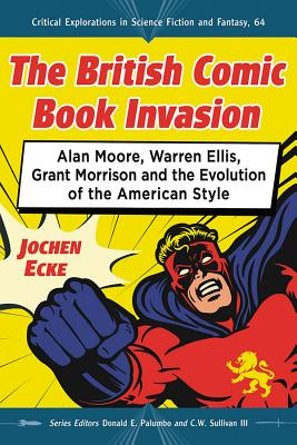 The British Comic Book Invasion: Alan Moore, Warren Ellis, Grant Morrison and the Evolution of the American Style