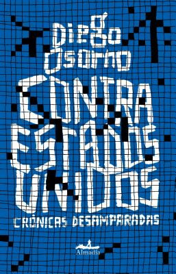 Contra Estados Unidos / Against United States: Cronicas Desamparadas