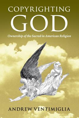 Copyrighting God: Ownership of the Sacred in American Religion