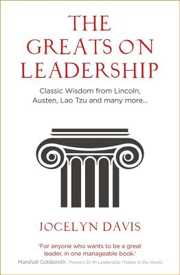 The Greats on Leadership: Classic Wisdom from Lincoln, Austen, Lao Tzu and Many More