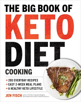 The Big Book of Keto Diet Cooking: 200 Everyday Recipes and Easy 2-Week Meal Plans for a Healthy Keto Lifestyle